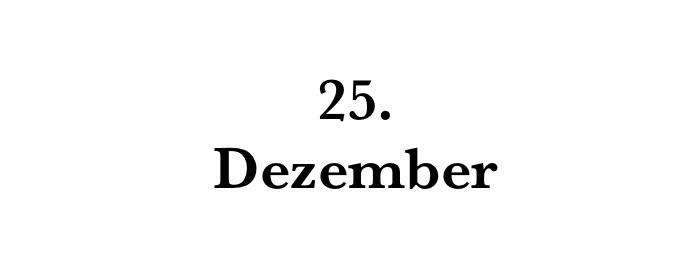 Das Datum 25. Dezember ohne Jahresangabe